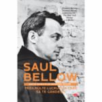 Prea multe lucruri la care sa te gandesti - Saul Bellow