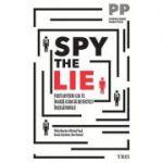 Spy the Lie. Fosti ofiteri CIA te invata cum sa detectezi inselatoriile - Philip Houston