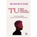 Tu esti ceea ce gandesti - Dr. Wayne W. Dyer