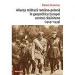 Alianta militara romano-polona in geopolitica Europei central-rasaritene (1919–1939) - Daniel Hrenciuc