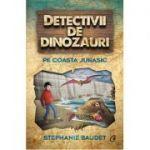 Detectivii de dinozauri pe Coasta Jurasic. A cincea carte - Stephanie Baudet