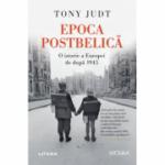 Epoca postbelica. O istorie a Europei de dupa 1945 - Tony Judt