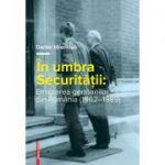 In umbra Securitatii: Emigrarea germanilor din Romania (1962–1989) - Daniel Hrenciuc