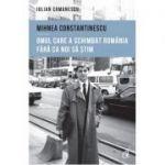 Mihnea Constantinescu, omul care a schimbat Romania fara ca noi sa stim - Iulian Comanescu