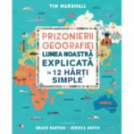Prizonierii geografiei. Lumea noastra explicata in 12 harti simple - Tim Marshall