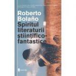 Spiritul literaturii stiintifico-fantastice - Roberto Bolano