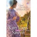 Cand incolteste speranta - Kim Vogel Sawyer
