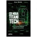 Cei noua titani tech. Cum va schimba inteligenta artificiala cursul omenirii - Amy Webb