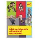 Mica Enciclopedie A Romaniei Pentru Copii - Silviu Negut, Marius-Cristian Neacsu