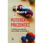 Puterea prezentei - Joy Thomas Moore
