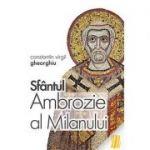 Sfantul Ambrozie al Milanului - Constantin Virgil Gheorghiu