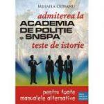 Teste de istorie pentru admiterea la Academia de Politie si SNSPA - Mihaela Olteanu