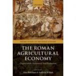 The Roman Agricultural Economy: Organization, Investment, and Production - Alan Bowman, Andrew Wilson