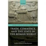 Trade, Commerce, and the State in the Roman World - Andrew Wilson, Alan Bowman