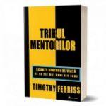 Tribul mentorilor. Scurte sfaturi de viata de la cei mai buni din lume - Timothy Ferriss