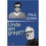 Unde am gresit? - Paul Goma