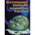 Dictionarul marilor ganditori politici - R. Benewick, P. Green
