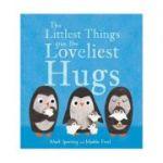 Littlest Things Give the Loveliest Hugs - Mark Sperring