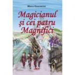 Magicianul si cei patru Magnifici - Mihai Gheorghe