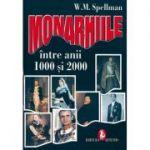 Monarhiile intre anii 1000 si 2000 - W. M. Spellman