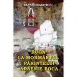 Ruga la mormantul parintelui Arsenie Boca - Elena Dragotoiu