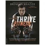 Thrive Fitness, second edition: The Program for Peak Mental and Physical Strength Fueled by Clean, Plant-based, Whole Food Recipes - Brendan Brazier
