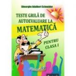 Teste grila de autoevaluare la matematica pentru clasa I - Gheorghe-Adalbert Schneider
