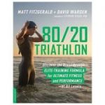80/20 Triathlon: Discover the Breakthrough Elite-Training Formula for Ultimate Fitness and Performance at All Levels - Matt Fitzgerald, David Warden