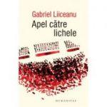 Apel catre lichele - Gabriel Liiceanu