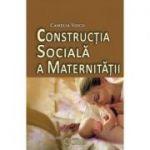 Constructia sociala a maternitatii - Camelia Voicu