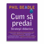 Cum sa predai. Strategii didactice - Phil Beadle