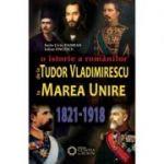De la Tudor Vladimirescu la Marea Unire. O istorie a romanilor (1821-1918) - Iulian Oncescu, Sorin Liviu Damean
