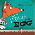 Foxy and Egg - Alex T Smith
