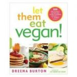 Let Them Eat Vegan!: 200 Deliciously Satisfying Plant-Powered Recipes for the Whole Family - Dreena Burton