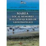 Marea. Loc al memoriei si al desfasurarilor geostrategice - Florin Anghel, Gabriel Stelian Manea, Metin Omer