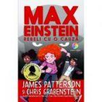 Max Einstein. Rebeli cu o cauza - James Patterson, Chris Grabenstein
