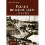 Relatii romano-sarbe (1875-1913) - Bogdan Catana