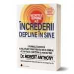 Secretele supreme ale increderii depline in sine - Dr. Robert Anthony