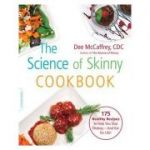 The Science of Skinny Cookbook: 175 Healthy Recipes to Help You Stop Dieting-and Eat for Life! - Dee McCaffrey