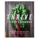 Thrive Energy Cookbook: 150 Plant-Based Whole Food Recipes - Brendan Brazier