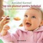 Top 100 piureuri pentru bebelusi. 100 de mese usor de preparat pentru un bebelus sanatos si fericit - Annabel Karmel