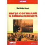 Viata cotidiana in Romania comunista - Vlad Ovidiu Cioaca