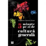 5 minute pe zi de cultura generala - Delphine Gaston-Sloan