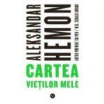 Cartea vietilor mele - Aleksandar Hemon