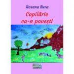Copilarie ca-n povesti - Roxana Bura