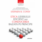 Etica liderului eficient sau conducerea bazata pe principii - Stephen R. Covey