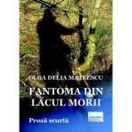 Fantoma din Lacul Morii - Olga Delia Mateescu