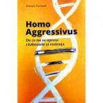 Homo Aggressivus. De ce nu se opresc razboaiele si violenta. Tratat de etologie - Dorian Furtuna