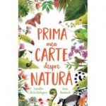 Prima mea carte despre natura - Camilla de la Bedoyere, Jane Newland