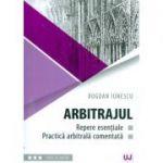 Arbitrajul. Repere esentiale si practica arbitrala comentata - Bogdan Ionescu